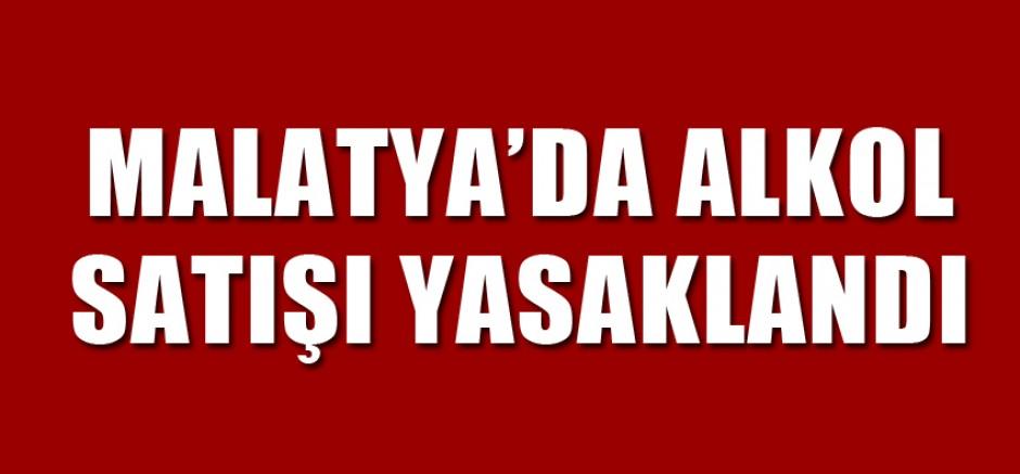 Malatya'da Alkol Satışı Yasaklandı