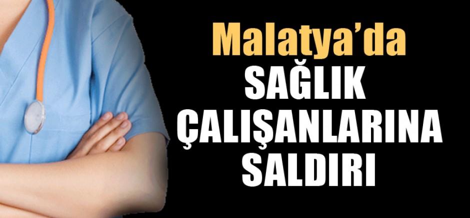Malatya'da Sağlık Çalışanlarına Saldırı